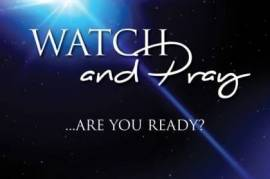 Watch and Pray:  Are you Ready?