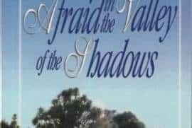 NO LONGER AFRAID IN THE VALLEY OF THE SHADOWS ~ A